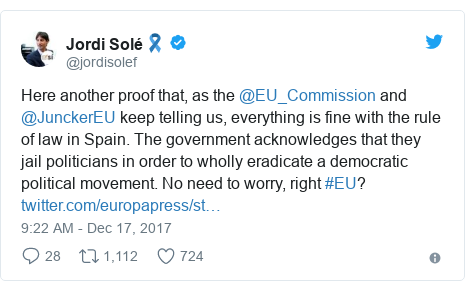 Twitter post by @jordisolef: Here another proof that, as the @EU_Commission and @JunckerEU keep telling us, everything is fine with the rule of law in Spain. The government acknowledges that they jail politicians in order to wholly eradicate a democratic political movement. No need to worry, right #EU?