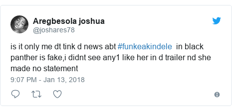 Twitter post by @joshares78: is it only me dt tink d news abt #funkeakindele  in black panther is fake,i didnt see any1 like her in d trailer nd she made no statement