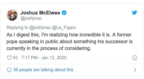 Twitter post by @joshjmac: As I digest this, I'm realizing how incredible it is. A former pope speaking in public about something his successor is currently in the process of considering.