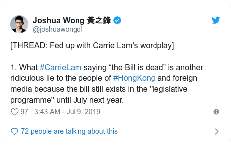 "Twitter post by @joshuawongcf: [THREAD  Fed up with Carrie Lam's wordplay]1. What #CarrieLam saying ""the Bill is dead"" is another ridiculous lie to the people of #HongKong and foreign media because the bill still exists in the ''legislative programme'' until July next year."