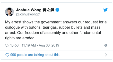 Twitter post by @joshuawongcf: My arrest shows the government answers our request for a dialogue with batons, tear gas, rubber bullets and mass arrest. Our freedom of assembly and other fundamental rights are eroded.