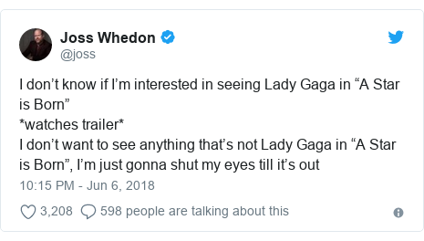 "Twitter post by @joss: I don't know if I'm interested in seeing Lady Gaga in ""A Star is Born""*watches trailer*I don't want to see anything that's not Lady Gaga in ""A Star is Born"", I'm just gonna shut my eyes till it's out"