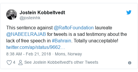 Twitter post by @josteinhk: This sentence against @RaftoFoundation laureate @NABEELRAJAB for tweets is a sad testimony about the lack of free speech in #Bahrain. Totally unacceptable!
