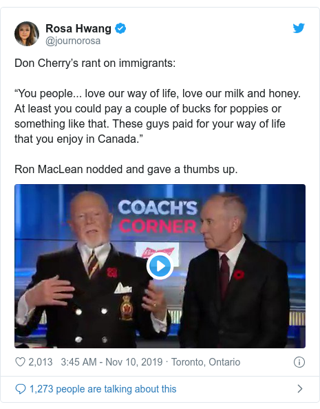 """Twitter post by @journorosa: Don Cherry's rant on immigrants """"You people... love our way of life, love our milk and honey. At least you could pay a couple of bucks for poppies or something like that. These guys paid for your way of life that you enjoy in Canada."""" Ron MacLean nodded and gave a thumbs up."""