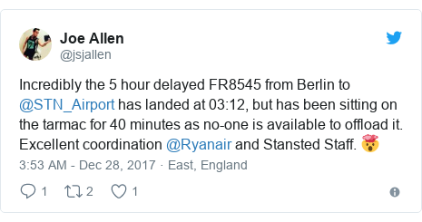 Twitter post by @jsjallen: Incredibly the 5 hour delayed FR8545 from Berlin to @STN_Airport has landed at 03 12, but has been sitting on the tarmac for 40 minutes as no-one is available to offload it. Excellent coordination @Ryanair and Stansted Staff. 🤯