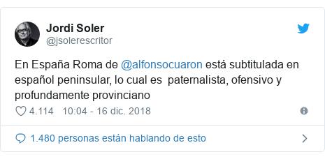 Publicación de Twitter por @jsolerescritor: En España Roma de @alfonsocuaron está subtitulada en español peninsular, lo cual es  paternalista, ofensivo y profundamente provinciano