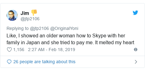 Twitter post by @jtp2106: Like, I showed an older woman how to Skype with her family in Japan and she tried to pay me. It melted my heart