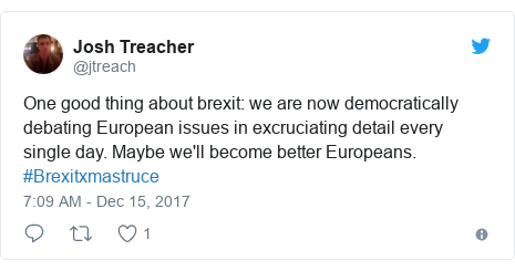 Twitter post by @jtreach: One good thing about brexit  we are now democratically debating European issues in excruciating detail every single day. Maybe we'll become better Europeans. #Brexitxmastruce