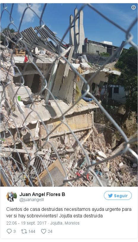 Publicación de Twitter por @juanangelll: Cientos de casa destruidas necesitamos ayuda urgente para ver si hay sobrevivientes! Jojutla esta destruida pic.twitter.com/T45XEEopLs
