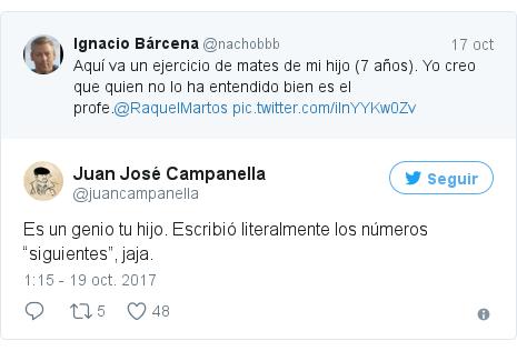 """Publicación de Twitter por @juancampanella: Es un genio tu hijo. Escribió literalmente los números """"siguientes"""", jaja."""