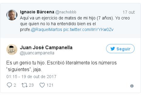"""Twitter post de @juancampanella: Es un genio tu hijo. Escribió literalmente los números """"siguientes"""", jaja."""