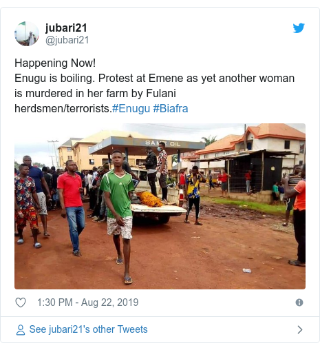 Twitter post by @jubari21: Happening Now!Enugu is boiling. Protest at Emene as yet another woman is murdered in her farm by Fulani herdsmen/terrorists.#Enugu #Biafra