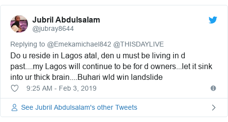 Twitter post by @jubray8644: Do u reside in Lagos atal, den u must be living in d past....my Lagos will continue to be for d owners...let it sink into ur thick brain....Buhari wld win landslide
