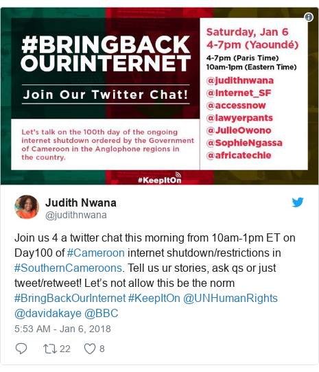 Twitter post by @judithnwana: Join us 4 a twitter chat this morning from 10am-1pm ET on Day100 of #Cameroon internet shutdown/restrictions in #SouthernCameroons. Tell us ur stories, ask qs or just tweet/retweet! Let's not allow this be the norm #BringBackOurInternet #KeepItOn @UNHumanRights @davidakaye @BBC