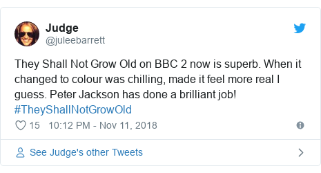 Twitter post by @juleebarrett: They Shall Not Grow Old on BBC 2 now is superb. When it changed to colour was chilling, made it feel more real I guess. Peter Jackson has done a brilliant job! #TheyShallNotGrowOld