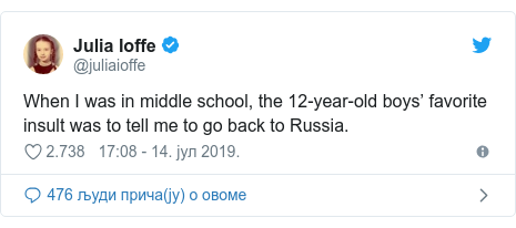 Twitter post by @juliaioffe: When I was in middle school, the 12-year-old boys' favorite insult was to tell me to go back to Russia.