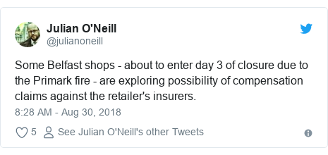 Twitter post by @julianoneill: Some Belfast shops - about to enter day 3 of closure due to the Primark fire - are exploring possibility of compensation claims against the retailer's insurers.