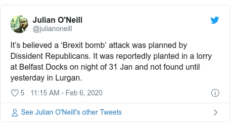 Twitter post by @julianoneill: It's believed a 'Brexit bomb' attack was planned by Dissident Republicans. It was reportedly planted in a lorry at Belfast Docks on night of 31 Jan and not found until yesterday in Lurgan.
