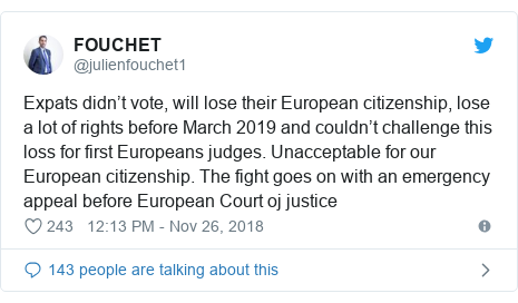 Twitter post by @julienfouchet1: Expats didn't vote, will lose their European citizenship, lose a lot of rights before March 2019 and couldn't challenge this loss for first Europeans judges. Unacceptable for our European citizenship. The fight goes on with an emergency appeal before European Court oj justice
