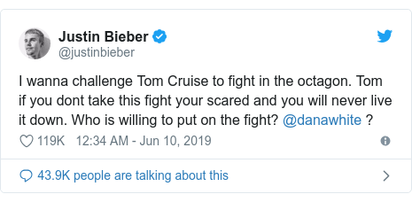 Twitter post by @justinbieber: I wanna challenge Tom Cruise to fight in the octagon. Tom if you dont take this fight your scared and you will never live it down. Who is willing to put on the fight? @danawhite ?