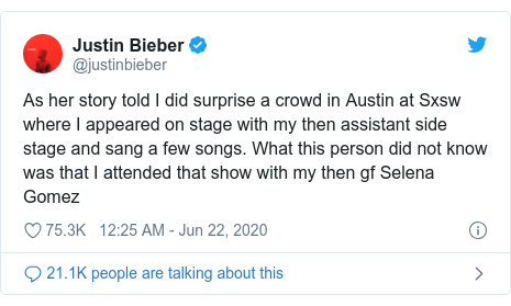 Twitter post by @justinbieber: As her story told I did surprise a crowd in Austin at Sxsw where I appeared on stage with my then assistant side stage and sang a few songs. What this person did not know was that I attended that show with my then gf Selena Gomez
