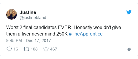 Twitter post by @justinebland: Worst 2 final candidates EVER. Honestly wouldn't give them a fiver never mind 250K #TheApprentice