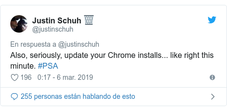 Publicación de Twitter por @justinschuh: Also, seriously, update your Chrome installs... like right this minute. #PSA