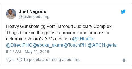 Twitter post by @justnegodu_ng: Heavy Gunshots @ Port Harcourt Judiciary Complex. Thugs blocked the gates to prevent court process to determine 2moro's APC election.@PHtraffic @DirectPHC@ebuka_akara@TouchPH @APCNigeria
