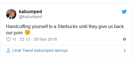 Twitter pesan oleh @kabumped: Handcuffing yourself to a Starbucks until they give us back our porn 😔