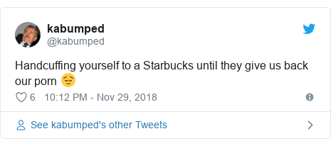 Twitter post by @kabumped: Handcuffing yourself to a Starbucks until they give us back our porn 😔