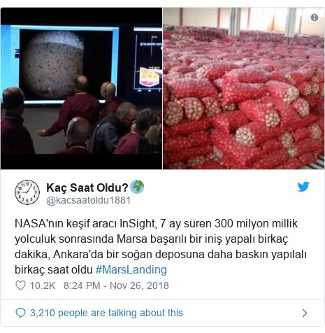 Twitter post by @kacsaatoldu1881: NASA'nın keşif aracı InSight, 7 ay süren 300 milyon millik yolculuk sonrasında Marsa başarılı bir iniş yapalı birkaç dakika, Ankara'da bir soğan deposuna daha baskın yapılalı birkaç saat oldu #MarsLanding
