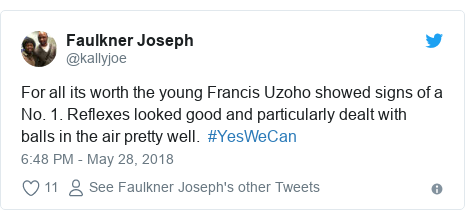 Twitter post by @kallyjoe: For all its worth the young Francis Uzoho showed signs of a No. 1. Reflexes looked good and particularly dealt with balls in the air pretty well.  #YesWeCan