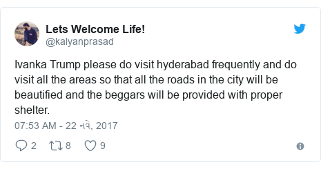 Twitter post by @kalyanprasad: Ivanka Trump please do visit hyderabad frequently and do visit all the areas so that all the roads in the city will be beautified and the beggars will be provided with proper shelter.