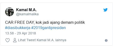 Twitter pesan oleh @kamalmalika: CAR FREE DAY, kok jadi ajang demam politik #diasibukkerja #2019gantipresiden