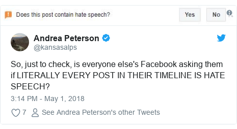 Twitter post by @kansasalps: So, just to check, is everyone else's Facebook asking them if LITERALLY EVERY POST IN THEIR TIMELINE IS HATE SPEECH?