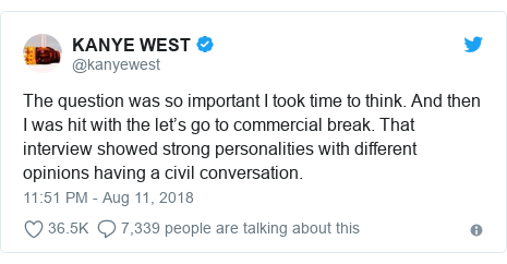 Twitter post by @kanyewest: The question was so important I took time to think. And then I was hit with the let's go to commercial break. That interview showed strong personalities with different opinions having a civil conversation.