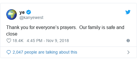 Twitter post by @kanyewest: Thank you for everyone's prayers.  Our family is safe and close
