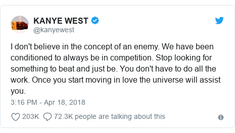 Twitter post by @kanyewest: I don't believe in the concept of an enemy. We have been conditioned to always be in competition. Stop looking for something to beat and just be. You don't have to do all the work. Once you start moving in love the universe will assist you.