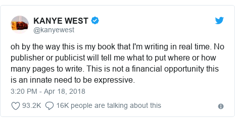 Twitter post by @kanyewest: oh by the way this is my book that I'm writing in real time. No publisher or publicist will tell me what to put where or how many pages to write. This is not a financial opportunity this is an innate need to be expressive.