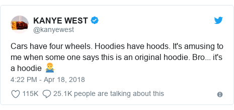 Twitter post by @kanyewest: Cars have four wheels. Hoodies have hoods. It's amusing to me when some one says this is an original hoodie. Bro... it's a hoodie 🤷♂️