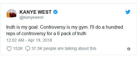 Twitter post by @kanyewest: truth is my goal. Controversy is my gym. I'll do a hundred reps of controversy for a 6 pack of truth