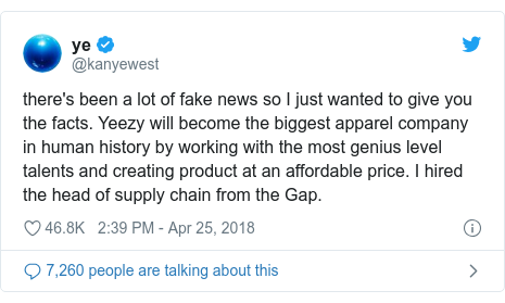Twitter post by @kanyewest: there's been a lot of fake news so I just wanted to give you the facts. Yeezy will become the biggest apparel company in human history by working with the most genius level talents and creating product at an affordable price. I hired the head of supply chain from the Gap.