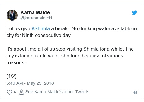 Twitter post by @karanmalde11: Let us give #Shimla a break - No drinking water available in city for Ninth consecutive day. It's about time all of us stop visiting Shimla for a while. The city is facing acute water shortage because of various reasons. (1/2)