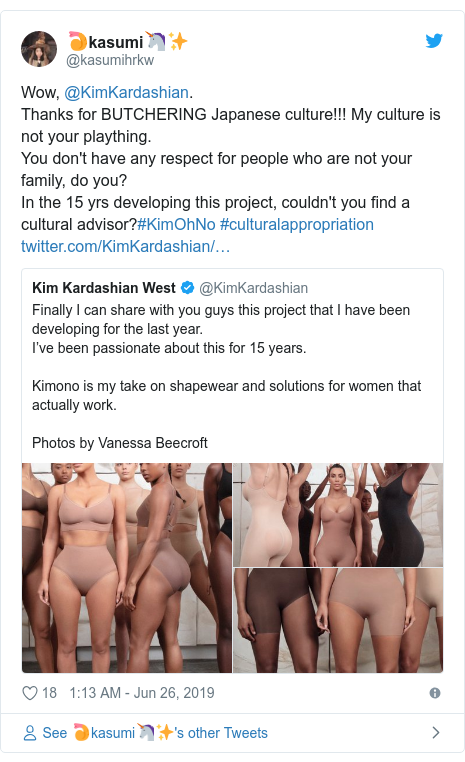Twitter post by @kasumihrkw: Wow, @KimKardashian. Thanks for BUTCHERING Japanese culture!!! My culture is not your plaything.You don't have any respect for people who are not your family, do you? In the 15 yrs developing this project, couldn't you find a cultural advisor?#KimOhNo #culturalappropriation