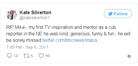 Twitter post by @katesilverton1: RIP Mike - my first TV inspiration and mentor as a cub reporter in the NE he was kind, generous, funny & fun - he will be sorely missed https //t.co/yWDhvB2y3a