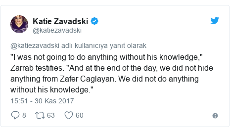 "@katiezavadski tarafından yapılan Twitter paylaşımı: ""I was not going to do anything without his knowledge,"" Zarrab testifies. ""And at the end of the day, we did not hide anything from Zafer Caglayan. We did not do anything without his knowledge."""