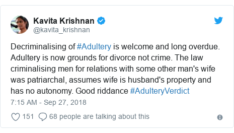 Twitter post by @kavita_krishnan: Decriminalising of #Adultery is welcome and long overdue. Adultery is now grounds for divorce not crime. The law criminalising men for relations with some other man's wife was patriarchal, assumes wife is husband's property and has no autonomy. Good riddance #AdulteryVerdict