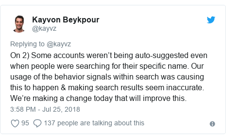 Twitter post by @kayvz: On 2) Some accounts weren't being auto-suggested even when people were searching for their specific name. Our usage of the behavior signals within search was causing this to happen & making search results seem inaccurate. We're making a change today that will improve this.