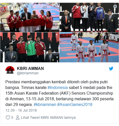 Twitter pesan oleh @kbriamman: Prestasi membanggakan kembali ditoreh oleh putra putri bangsa. Timnas karate #Indonesia sabet 5 medali pada the 15th Asian Karate Federation (AKF) Seniors Championship di Amman, 13-15 Juli 2018, bertarung melawan 300 peserta dari 29 negara. #kbriamman #AsianGames2018