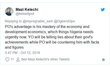 Twitter post by @kelisofgod: PO's advantage is his mastery of the economy and development economics, which things Nigeria needs urgently now. YO will be telling lies about their govt's achievements while PO will be countering him with facta and figures